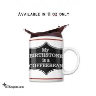 Ceramic Funny Coffee Mug Birthstone is a Coffee Bean